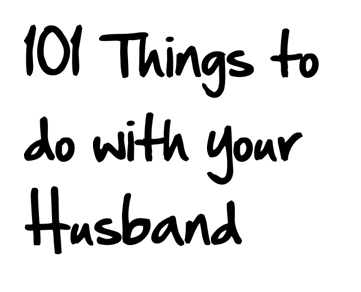 Things to Do with your Husband