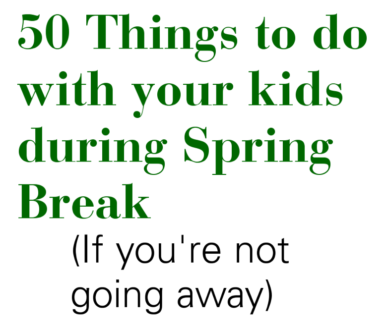50 things to do with your kids over spring break if you