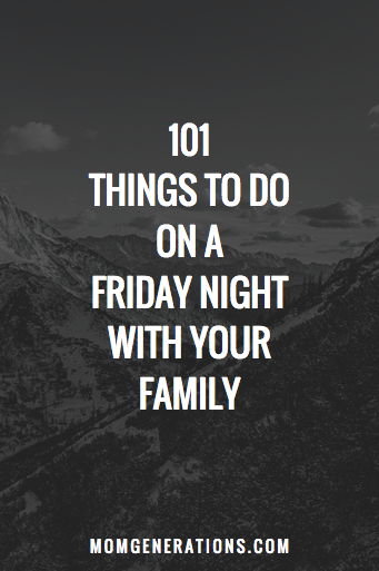 101 Things to do on a friday night with your family