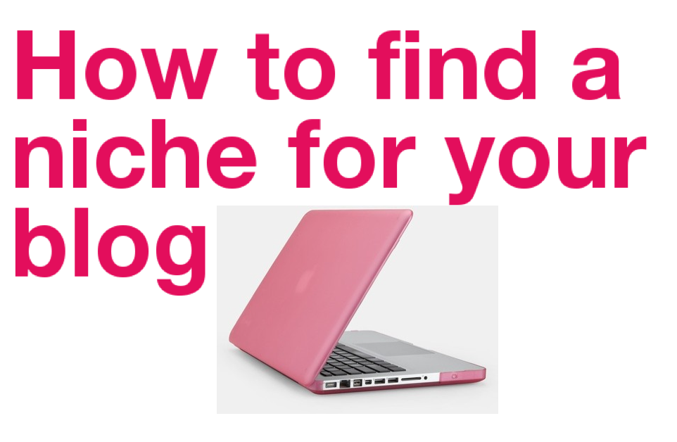 How to Find your Blogging Niche #YouWannaBeABlogger