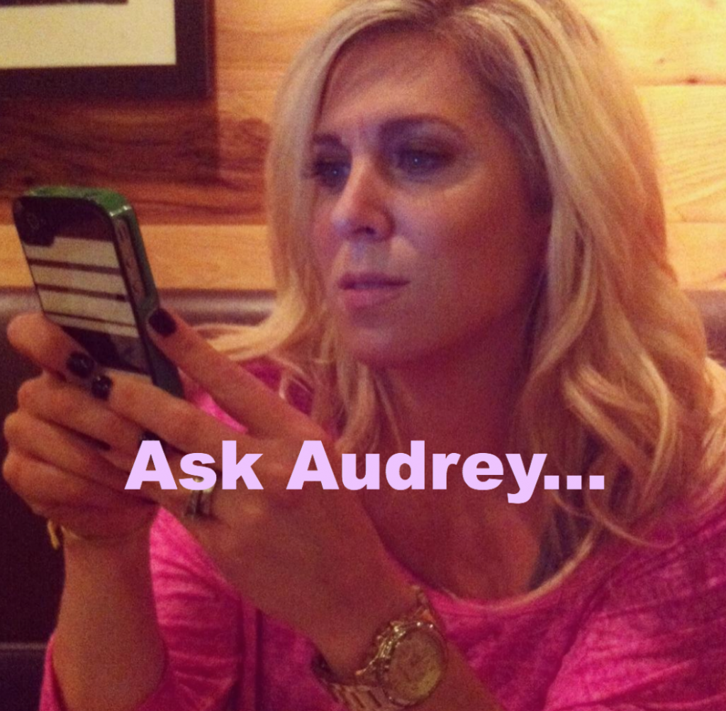 Ask Audrey… 5 Questions Answered from my Readers!