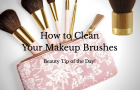 Beauty Alert: How to Clean your Makeup Brushes