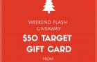 FLASH WEEKEND GIVEAWAY: $50 Target GIFT CARD!!
