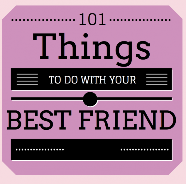 101 Things to Do with Your Best Friend