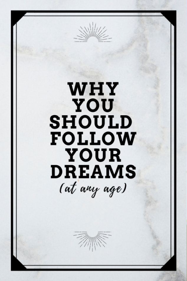 Why You Should Follow Your Dreams