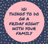 101 Things to Do on a Friday Night