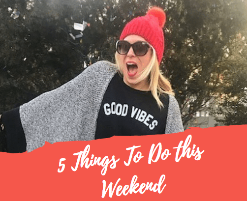 5 Things To Do This Weekend