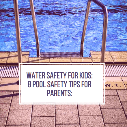 Water Safety for Kids: 8 Pool Safety Tips for Parents: