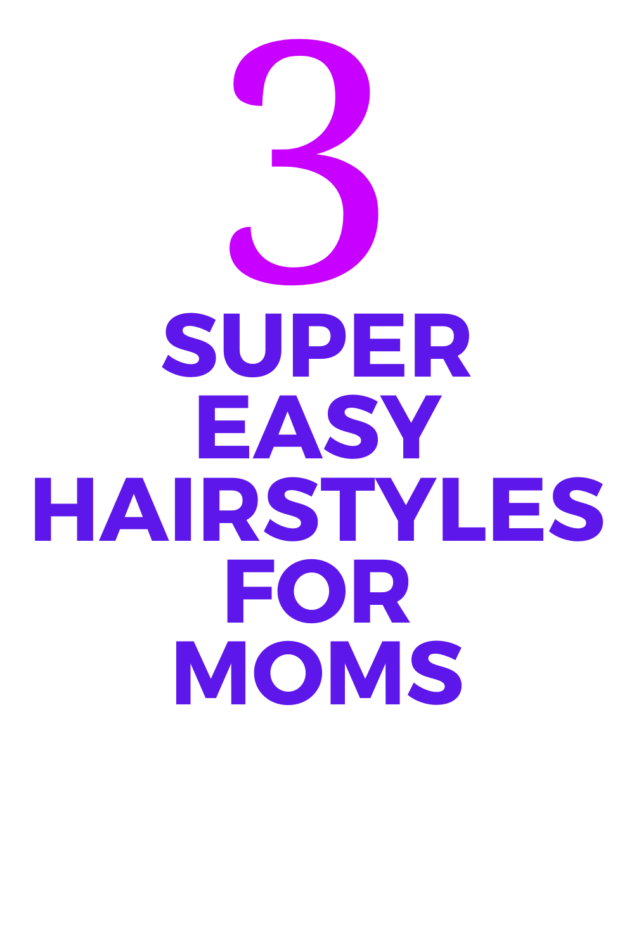 SUPER EASY MOM HAIRSTYLES
