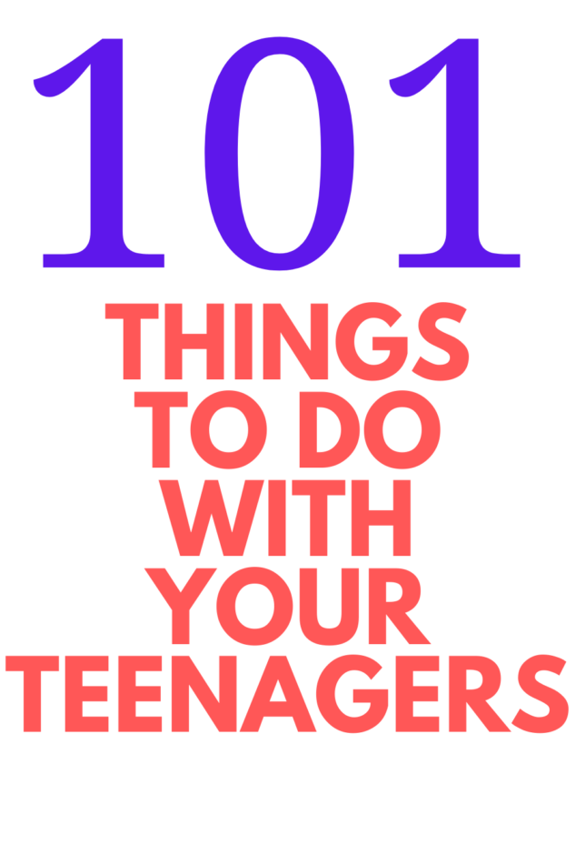 THINGS TO DO WITH TEENAGERS