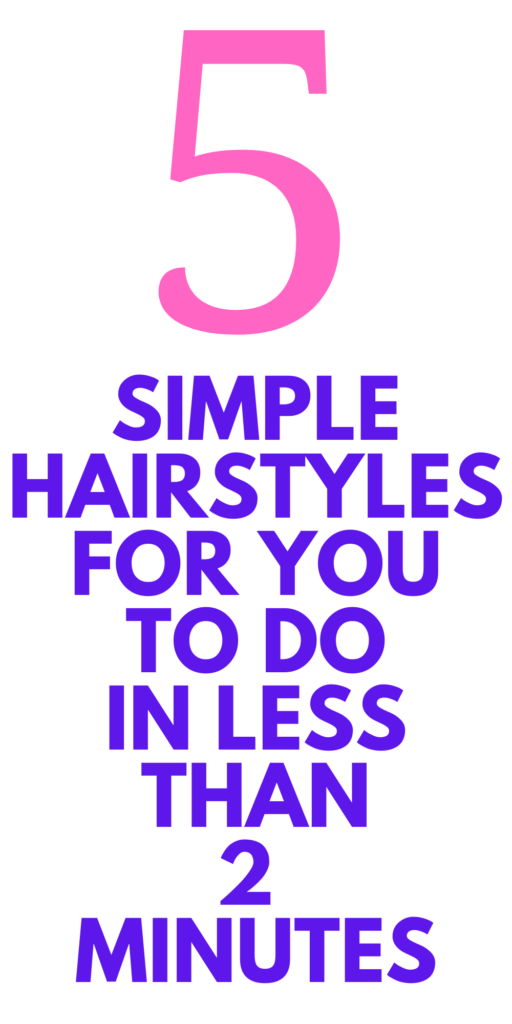 Simple Hairstyles for you To Do in Minutes