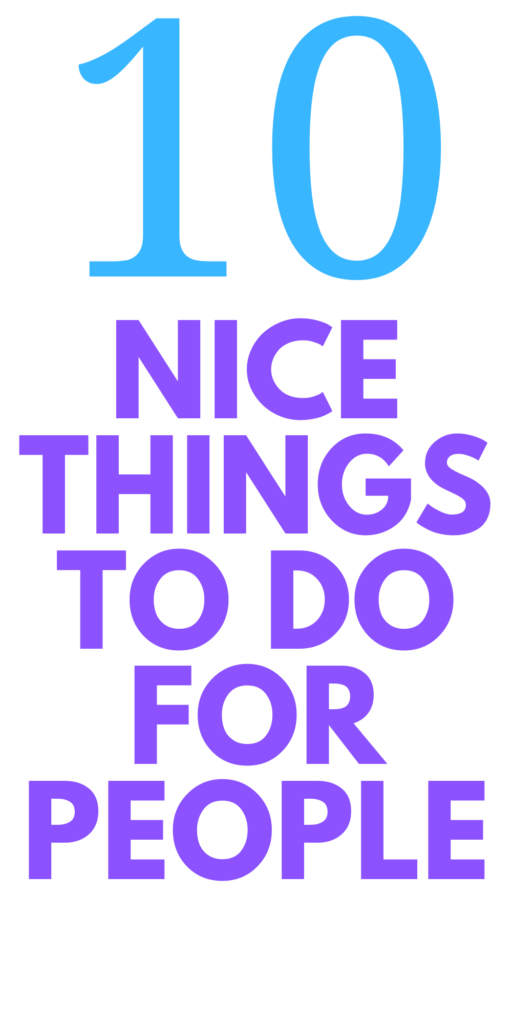 10 NICE things to do for people right now