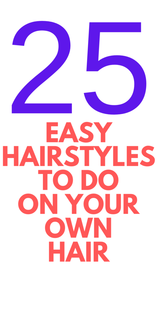25 Easy Hairstyles To Do Yourself