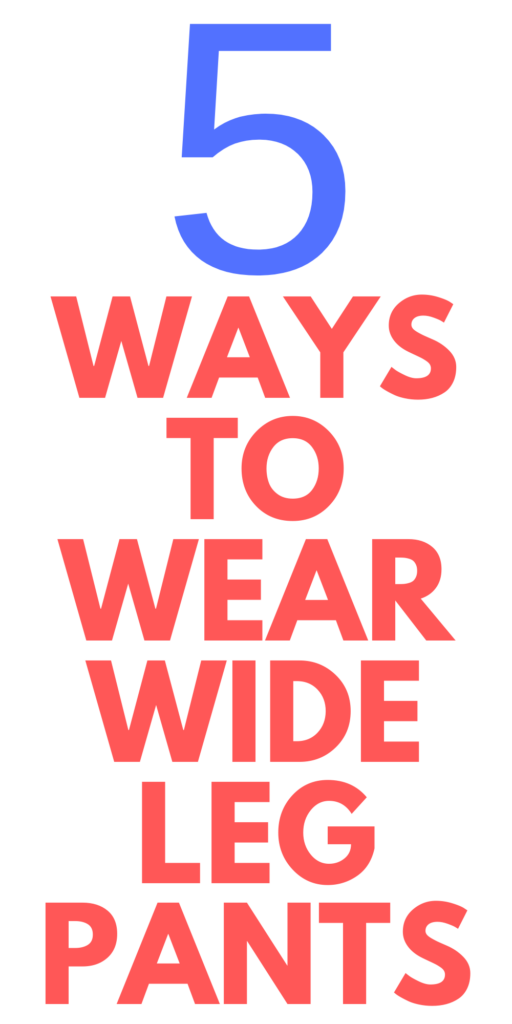 What to Wear with Wide Leg Pants