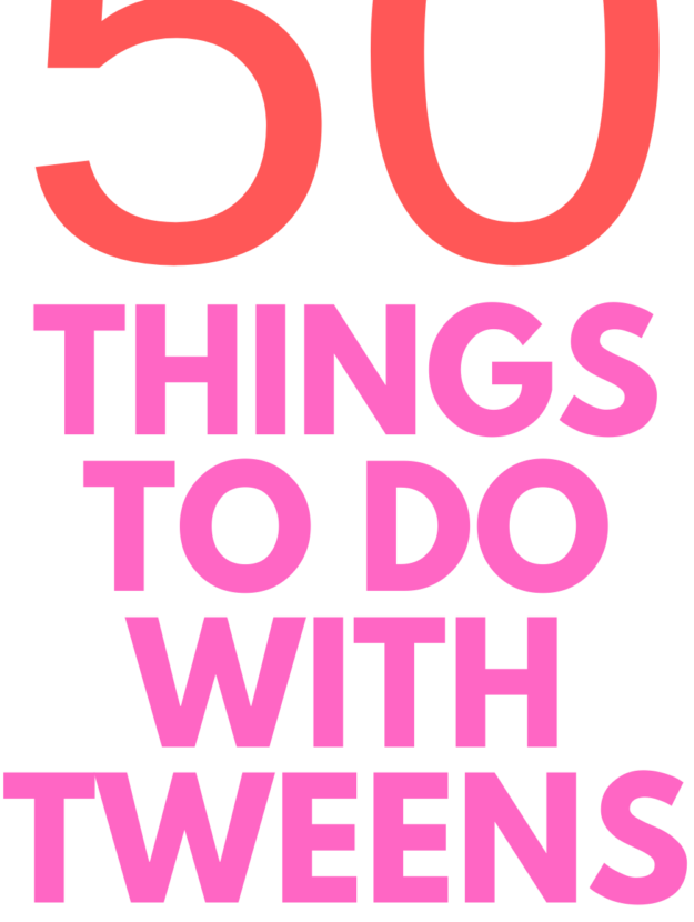 50 things to do with tweens