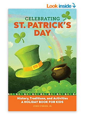 Celebrating St. Patrick's Day: History, Traditions, and Activities – A Holiday Book for Kids