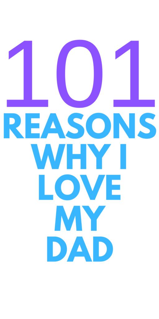 101 REASONS Why I Love my Dad