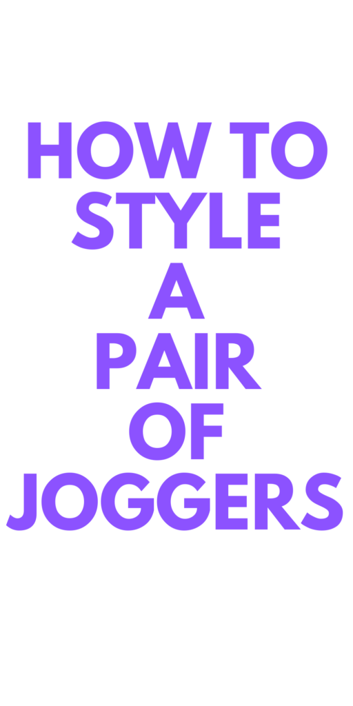 HOW TO STYLE A PAIR OF JOGGERS