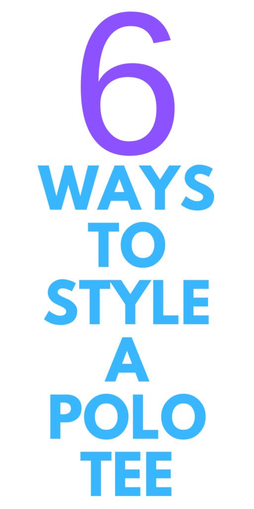 6 WAYS TO STYLE A POLO TEE